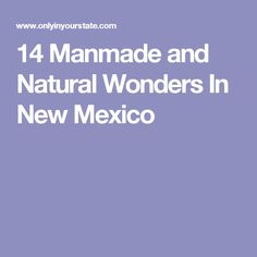 14 Manmade and Natural Wonders In New Mexico