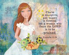 Proverbs 31:30 Favour  is deceitful, and beauty is vain: but a woman that feareth the LORD, she shall be praised.