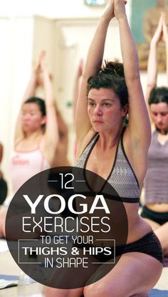 12 Yoga Exercises To Get Thighs And Hips In Shape #yoga