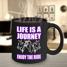 Life Is A Journey Enjoy The Ride Horse Lovers 11oz by StyleAgenda