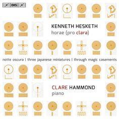 Kenneth Hesketh: Horae (Pro Clara); Notte Oscura; Three Japanese Minatures; Through Magic Casements