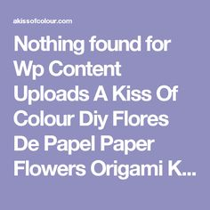Nothing found for  Wp Content Uploads A Kiss Of Colour Diy Flores De Papel Paper Flowers Origami Kusudama Collage Instructions Jpg