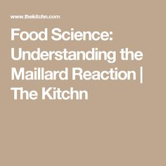 Food Science: Understanding the Maillard Reaction | The Kitchn