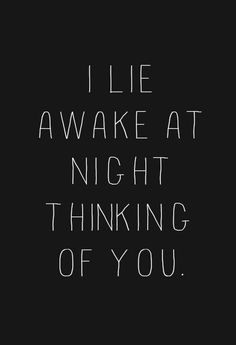 love quote: I lie a wake at night thinking of you, find more Love Quotes on LoveIMGs. LoveIMGs is a free Images Pinboard for people to share love images. Crush Quotes, Me Quotes, Sleep Quotes, Qoutes, Love Of My Life, In This World, Love Quotes Photos, Love You, My Love