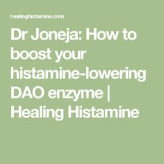 Dr Joneja: How to boost your histamine-lowering DAO enzyme  | Healing Histamine