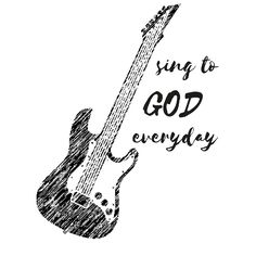 Sing to God everyday!