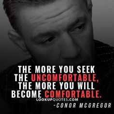 The more you seek the uncomfortable, the more you will become #comfortable. #quotes #mma #conorcgregor
