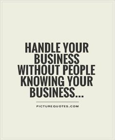 Handle your business without people knowing your business. Picture Quotes.  #entrepreneurquotes  #kurttasche