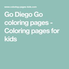 Go Diego Go coloring pages - Coloring pages for kids