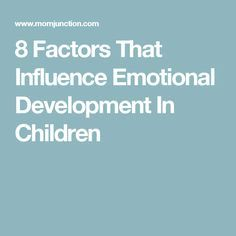 factors that influence a child s development Formal child-care providers offer two main types of support important for children's social and emotional development 40, 41 instructional support provides learning experiences or encourages skill development through interactions between a child and a child-care provider.