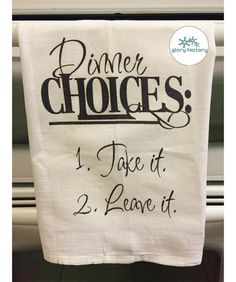 Dinner Choices - Take It, Leave It Flour Sack Tea Towel - perfect for wedding or housewarming gift. This is a listing for one flour sack Tea Towel. Vinyl Crafts, Vinyl Projects, Fun Crafts, Dish Towels, Tea Towels, Funny Housewarming Gift, Stencils, Flour Sack Towels, Flour Sacks