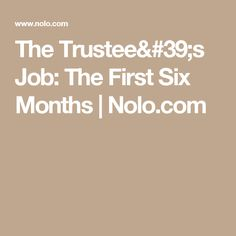 The Trustee's Job: The First Six Months | Nolo.com