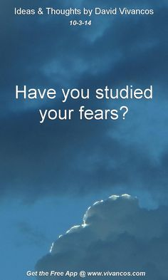 """October 3rd 2014 Idea, """"Have you studied your fears?"""" https://www.youtube.com/watch?v=MqFCm4u3k20 #quote"""