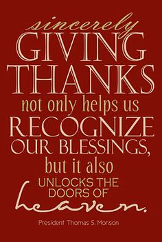 We taught our Sunday School class about Gratitude today.  I love this quote.  I love that when I lift my heart toward God in thanksgiving, I feel literally & physically  lifted in my life.