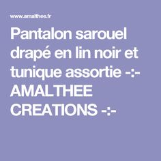 Pantalon sarouel drapé en lin noir et tunique assortie -:- AMALTHEE CREATIONS -:-