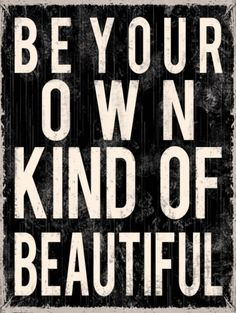 Be Your Own Kind of Beautiful Print by Louise Carey at Art.com