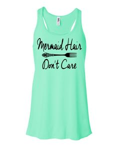 Mermaid Hair Don't Care. Mermaid Tank Top. Flowy Tank Top. Mermaid Shirt. Always Be A Mermaid. Mermaids