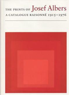 The Prints of Josef Albers: A Catalogue Raisonne 1915-1976 Brenda Danilowitz