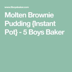 Molten Brownie Pudding {Instant Pot} - 5 Boys Baker