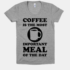 Coffee Is The Most Important Meal Of The Day | HUMAN | T-Shirts, Tanks, Sweatshirts and Hoodies