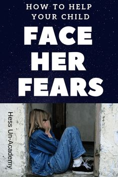 How to help your child overcome her fears.  Read the step by step method here  Hess Un-Academy