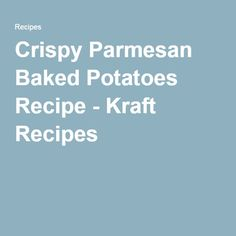 Crispy Parmesan Baked Potatoes Recipe - Kraft Recipes