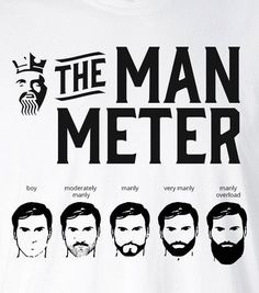 The only way to find out where you stand as a man, is to measure up. Where do you stand on the Man Meter? Feel like royalty in this ultra comfortable t-shirt from BEARD KING anointing you with only th Sexy Bart, Beard King, Man Beard, Beard Quotes, Bearded Men Quotes, Bearded Tattooed Men, Beard Game, Epic Beard, Barbers