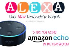 5 Tips for Using Alexa in the Classroom - Teachers Love Amazon
