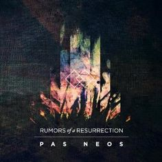 PAS NEOS - RUMORS of a RESSURECTION