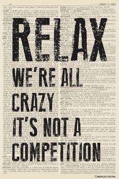 Relax - We're All Crazy, It's Not A Competition (dictionary background) Poster Funny Quotes About Life, Inspiring Quotes About Life, Life Quotes, Funny Motivational Quotes, Funny Moments, Competition, Relax, Inspirational Quotes On Life, Quotes About Life