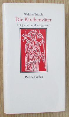 Die Kirchenväter in Quellen und Zeugnissen * Walther Tritsch Pattloch 1990