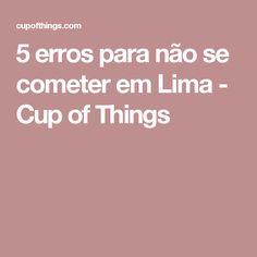5 erros para não se cometer em Lima - Cup of Things