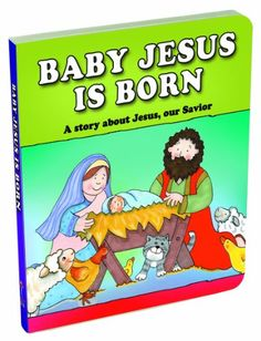 Baby Jesus Is Born: A Story about Jesus, Our Savior. Pages: 16, Board book, Christian Art Gifts Inc. Price: $4.99