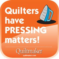 Quilters have Pressing Matters: Quilty Quotes from Quiltmaker are free to use and enjoy. See them all here: http://www.quiltmaker.com/columns/quilty_quotes.html