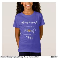 Monkey. Funny Saying, Nerdy. Always be yourself T-Shirt