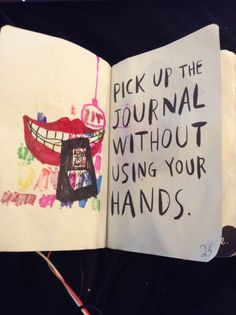 My wreck this journal. Pick up the journal without your hands.