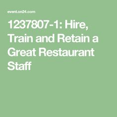 1237807-1: Hire, Train and Retain a Great Restaurant Staff