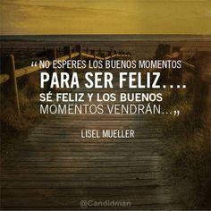 #Quotes #Citas #Madrid No esperes los buenos momentos para ser feliz.