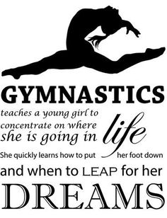 "Teaching Gymnastics Wall Decal | ""Gymnastics teaches a young girl to concentrate on where she is going in life. She quickly learns how to put her foot down and when to leap for her Dreams"" 