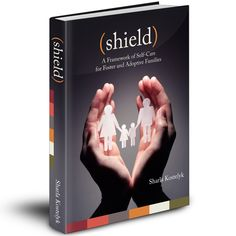 For Foster and Adoptive Families  http://thechaosandtheclutter.com/my-books/shield-a-framework-of-self-care-for-foster-and-adoptive-families