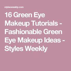 16 Green Eye Makeup Tutorials - Fashionable Green Eye Makeup Ideas - Styles Weekly