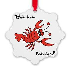 """F*R*I*E*N*D*S FANGEAR: """"He's her lobster!"""" (Pheobe Buffay quote) Snowflake Ornament, $8.00, from Monkey Business Graphic Design"""