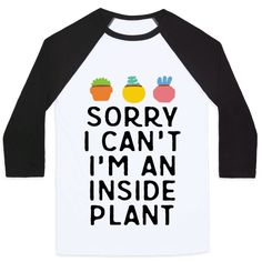 Sorry I Can't I'm An Inside Plant - Show off your love of plants with this succulent lover's, plant owner's, indoor houseplant shirt! Let the world know that you are an inside plant and you just can't.