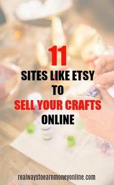 11 sites like etsy to sell your crafts online.