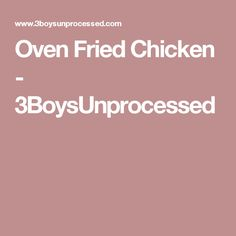 Oven Fried Chicken - 3BoysUnprocessed