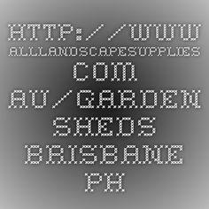 http://www.alllandscapesupplies.com.au/garden_sheds_brisbane.php Do you…