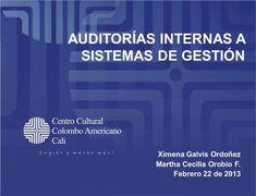 AUDITORÍAS INTERNAS A SISTEMAS DE GESTIÓN Ximena Galvis Ordoñez Martha Cecilia Orobio F. Febrero 22 de 2013.