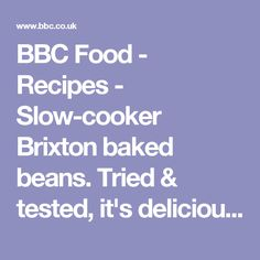 BBC Food - Recipes - Slow-cooker Brixton baked beans. Tried & tested, it's delicious!