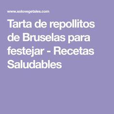 Tarta de repollitos de Bruselas para festejar - Recetas Saludables Vegetable Pie, Brussels, Healthy Recipes, Pies