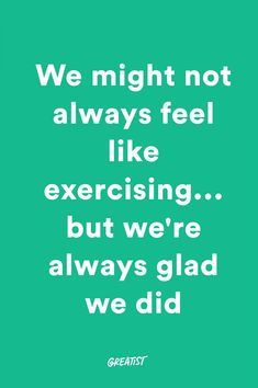 We might not always feel like exercising... but we're always glad we did. #greatist https://greatist.com/fitness/workout-motivation-tips-my-body-tutor
